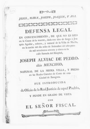 "Brief on behalf José Alviac de Pedro, also known as ""Menchod"" of the village of Maella, versus the Fiscal Prosecutor, concerning criminal charges against plaintiff for the murder of Joaquín Aguilár of the same village of Maella on September 8, 1775.  [January 26, 1785]."