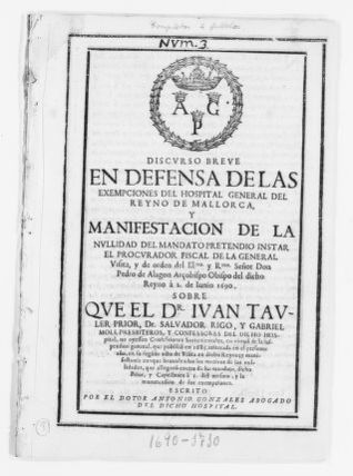 Order issued by Pedro de Alagón, Archbishop of Mallorca, a member of the Council of His Majesty, concerning the execution of an excommunication decree issued against Juan Tauler, Prior of the General Hospital of the city of Mallorca, for his alleged violations of a decree of May 2, 1685, forbidding the Church of the General Hospital of Mallorca from hearing confessions. [June 2, 1690].
