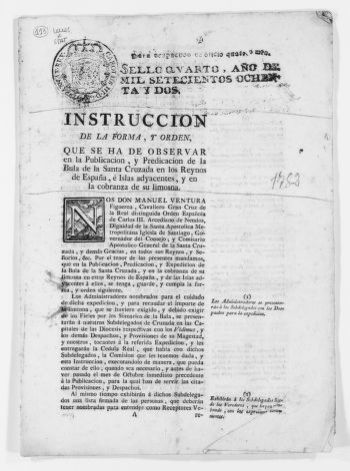 Order of April 10, 1782 issued by Manuel Ventura Figueroa, a Knight of the Royal Order of King Carlos III, member of the Metropolitan Church of Santiago, Governor of the Ecclesiastical Council and Commissary of the Holy Crusade of the Kingdom of Spain, concerning the formalities to be observed in the publication and preaching of the Bull of the Holy Crusade and with regard to the collection to be taken for this purpose.
