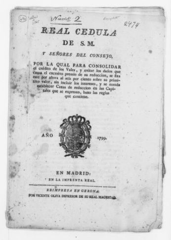 Royal Order of July 17, 1799 issued by King Carlos IV in order to consolidate the value of the Royal Bonds by fixing said value at six per cent of their initial value without taking into account their accrued interest.  It also establishes the creation of discount houses in the capitals of the provinces of the Kingdom to facilitate the cashing of these bonds.