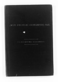 Blackwell Family Papers: Elizabeth Blackwell Papers, 1836-1946; Speech, Article, and Book File, 1857-1916; Why Hygienic Congresses Fail: Lessons Taught by the International Congress of 1891 (London: G. Bell, 1892, 40 pp.)