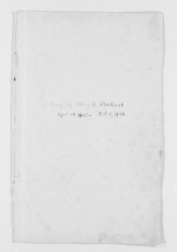Blackwell Family Papers: Henry Browne Blackwell Papers, 1834-1909; Diaries, 1845-1896; Diary, 1845-1846