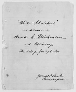"Anna E. Dickinson Papers: Speeches and Writings File, 1868-1907; Speeches; ""Whited Sepulchres,"" 1870"