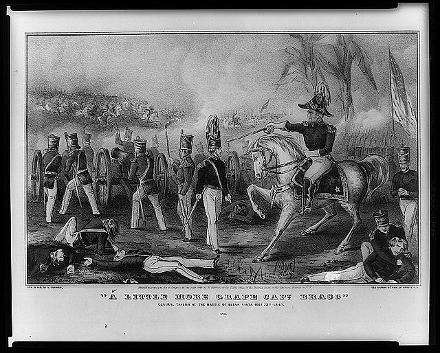 """A little more grape Capt. Bragg""--General Taylor at the Battle of Buena Vista, Feby 23d, 1847"