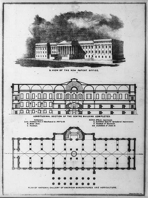 S. view of the new Patent Office. Logitudinal section of the centre building completed. Plan of national gallery of American manufacures and agriculture