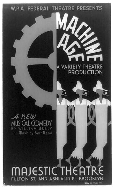 "W.P.A. Federal Theatre presents ""Machine age"" a new musical comedy by William Sully .... music by Bert Reed A variety theatre production."