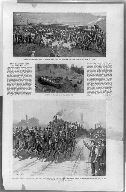 Arrival of the first train at Cripple Creek over the Florence and Cripple Creek Railroad, July 1, 1894. Accident to the train on its return trip. The Great railway strikes--the first meat train leaving the Chicago [stoc]k-yards under escort of United States Cavalry, July 10, 1894 /