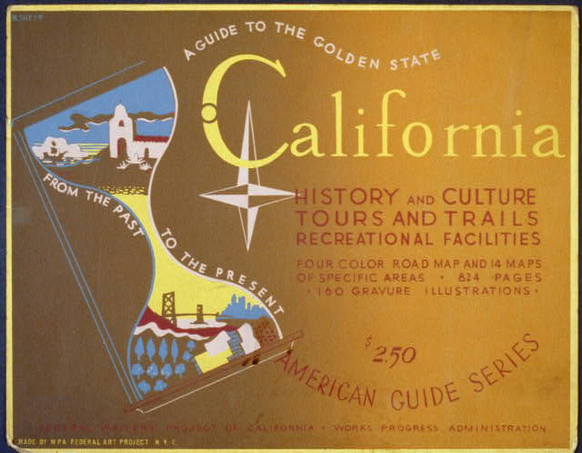 A guide to the golden state from the past to the present California history and culture, tours and trails, recreational facilities : American guide series /