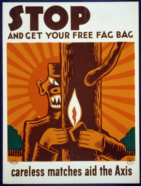 Stop and get your free fag bag Careless matches aid the Axis.