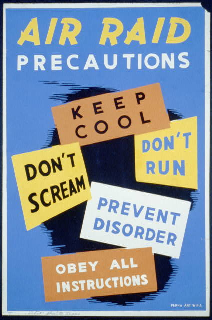 Air raid precautions Keep cool, don't scream, don't run, prevent disorder, obey all instructions.