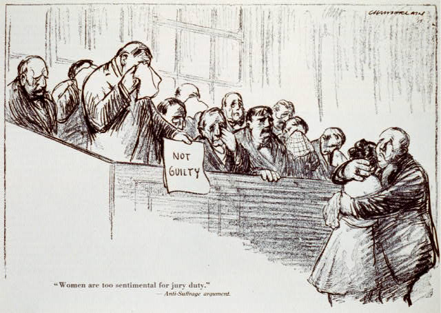 """Woman are too sentimental for jury duty"" --Anti-Suffrage argument"