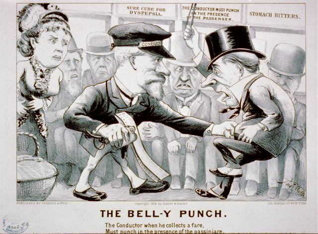 The bell-y punch: the conductor when he collects a fare, must punch in the presence of the passinjare