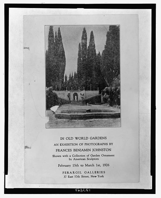In old world gardens, an exhibition of photographs by Frances Benjamin Johnston, shown with a collection of garden ornament by American sculptors, February 15th to March 1st, 1926