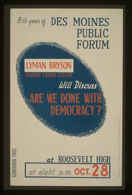 "Lyman Bryson, famous forum leader, will discuss ""Are we done with democracy?"" at Roosevelt High 8th year of Des Moines Public Forum /"