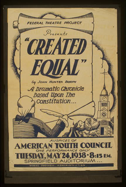 "Federal Theatre Project presents ""Created equal"" by John Hunter Booth A dramatic chronicle based upon the Constitution."