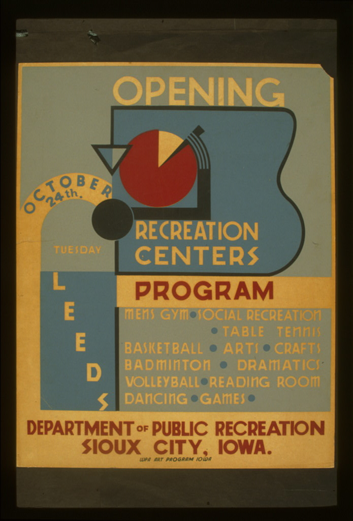 Poster announcing opening of recreation centers by the Sioux City Dept. of Public Recreation with a program list featuring men's gym, social recreation, table tennis, basketball, arts ,crafts, badminton, dramatics, volleyball, reading room, dancing, and games, 1940. (Prints & Photographs, Library of Congress).