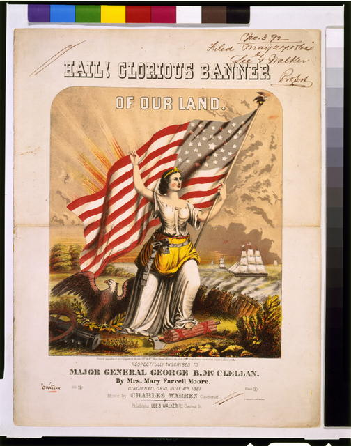 Hail! Glorious banner of our land Respectfully inscribed to Major General George B. McClellan - By Mrs. Mary Farrell Moore, Cincinnati, Ohio, July 4th 1861 /