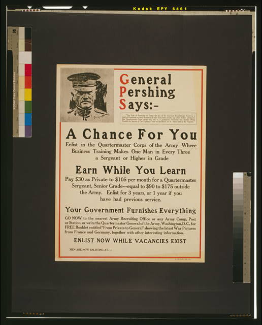 General Pershing says: -- A chance for you [...] earn while you learn [...] your government furnishes everything.