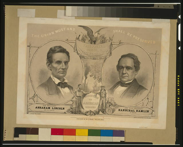 The Union must and shall be preserved. For President Abraham Lincoln of Illinois. For Vice President Hannibal Hamlin of Maine