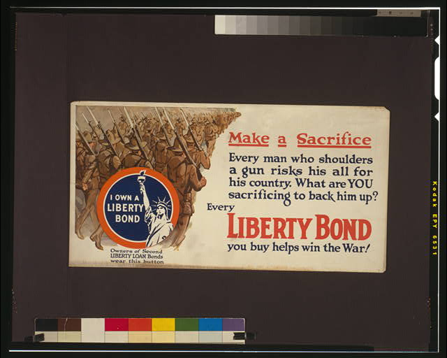 Make a sacrifice Every man who shoulders a gun risks his all for his country : What are YOU sacrificing to back him up? : Every Liberty Bond you buy helps win the war!