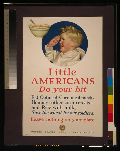 Little Americans, do your bit Eat oatmeal, corn meal mush, [...] Save the wheat for our soldiers - Leave nothing on your plate /