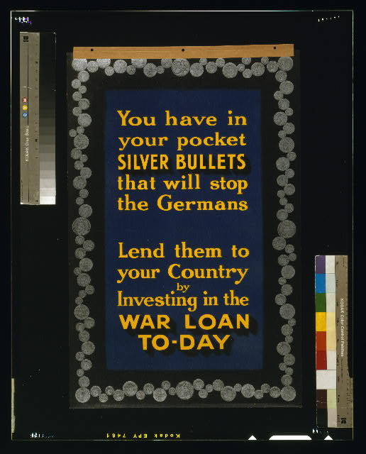 You have in your pocket silver bullets that will stop the Germans. Lend them to your country by investing in the war loan to-day