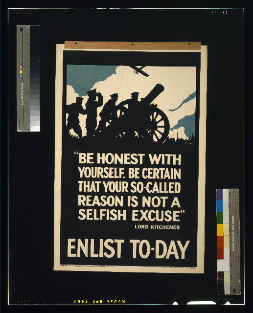 """Be honest with yourself. Be certain that your so-called reason is not a selfish excuse."" Lord Kitchener. Enlist to-day"