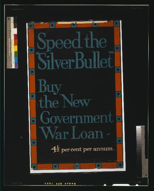 "Speed the ""silver bullet."" Buy the new government war loan - 4 1/2 per cent per annum"