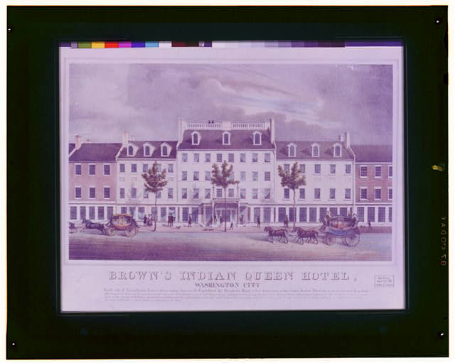 Brown's Indian Queen Hotel, Washington City North side of Pennsylvania Avenue about midway between the Capitol and the President's House, a few doors east of the Centre Market.