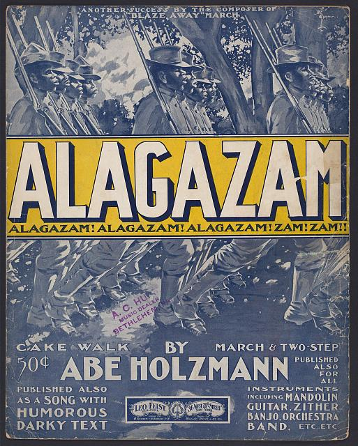 Alagazam, cake walk, march & two step by Abe Holzmann