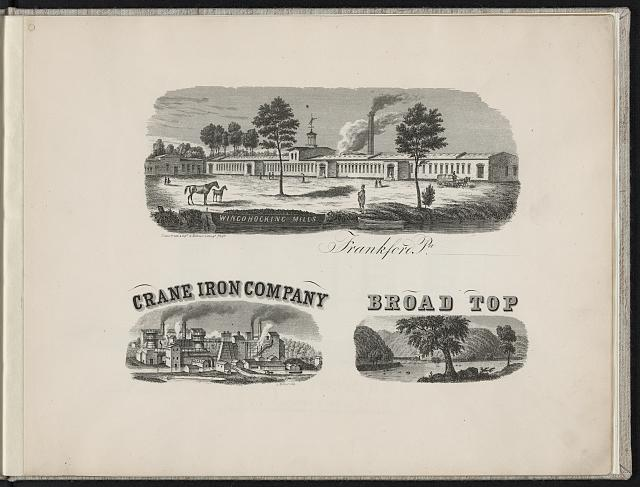 [Print speciman of vignettes of Wincohocking Mills, Philadelphia, Pennsylvania; Crane Iron Company, Catasauqua, Pennsylvania; and landscape labeled Broad Top]