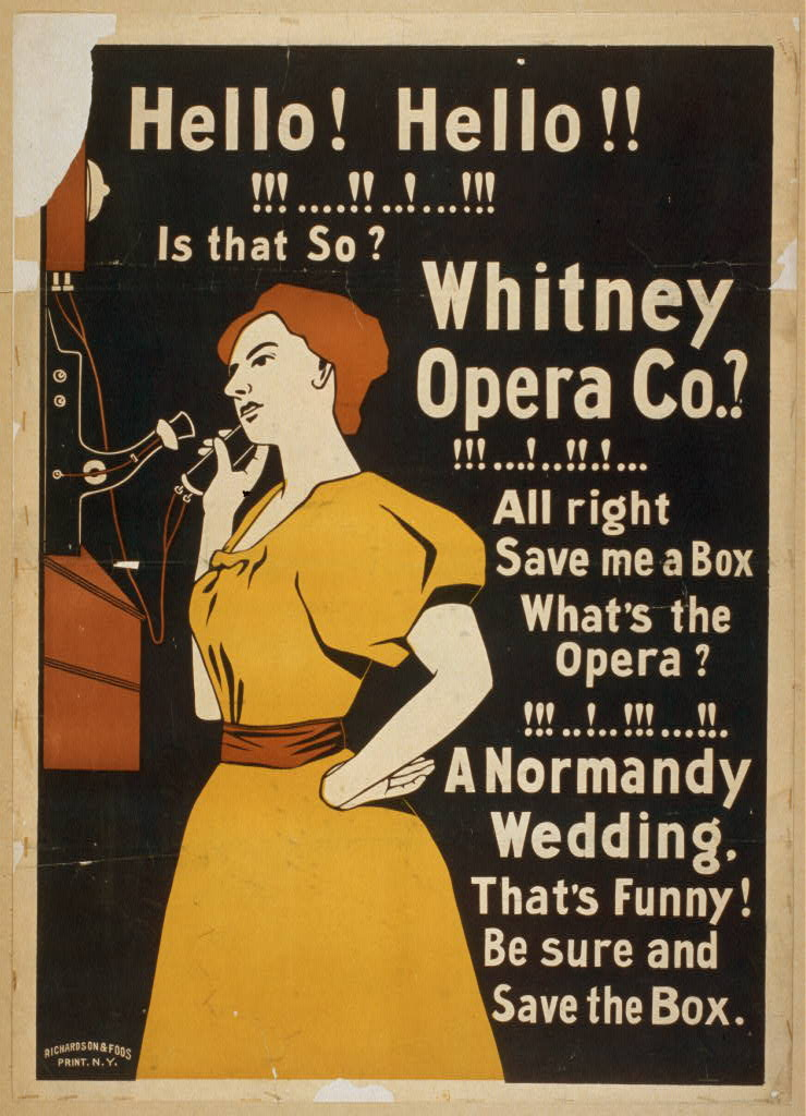 Hello! Hello! Is that so? Whitney Opera Co.? All right save me a box. What's the opera? A Normandy wedding. That's funny! Be sure and save the box