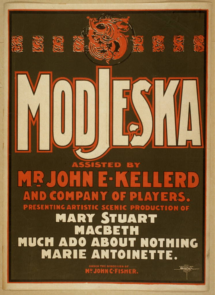 Modjeska assisted by Mr. John E. Kellerd and company of players presenting artistic scenic production of Mary Stuart, MacBeth, Much ado about nothing, Marie Antoinette.