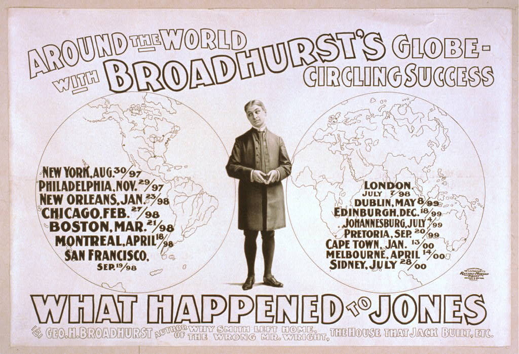 Around the world with Broadhurst's globe-circling success, What happened to Jones by Geo. H. Broadhurst, author of Why Smith left home, The wrong Mr. Wright, The house that Jack built, etc.