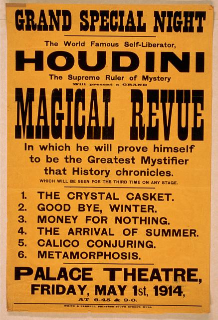 The world famous self-liberator, Houdini the supreme ruler of mystery will present a grand magical revue in which he will prove himself to be the greatest mystifier that history chronicles which will be seen for the third time on any stage.